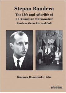 stepan-bandera-the-life-and-afterlife-of-a-ukrainian-nationalist-by-grzegorz-rossolinski-liebe