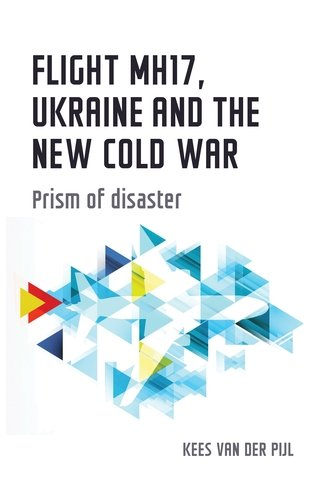 MUP NCW Flight MH17, Ukraine and the new Cold War Prism of disaster by Kees van der Pijl