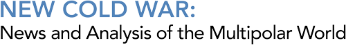 New Cold War: News and Analysis of the Multipolar World
